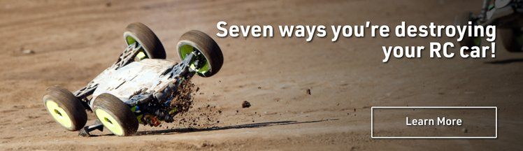 Seven Ways you're destroying your RC car!